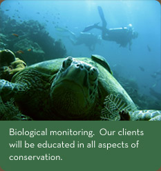 Biological monitoring.  Our clients will be educated in all aspects of conservation.